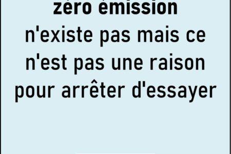 Citation visuelle: « zéro émission n'existe pas mai ce n'est pas une raison pour arrêter d'essayer »